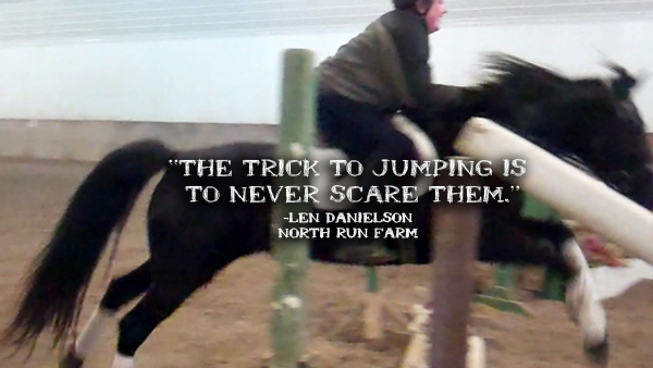 The trick to jumping is to never scare them